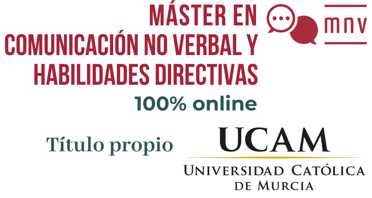 Máster de Comunicación No Verbal y Habilidades Directivas - Título Propio de la Universidad Católica San Antonio de Murcia - UCAM